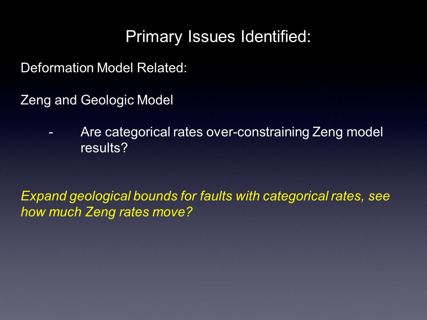 Primary Issues Identified: Deformation Model Related: Zeng and Geologic Model - Are categorical rates over-constraining Zeng model results? Expand geo