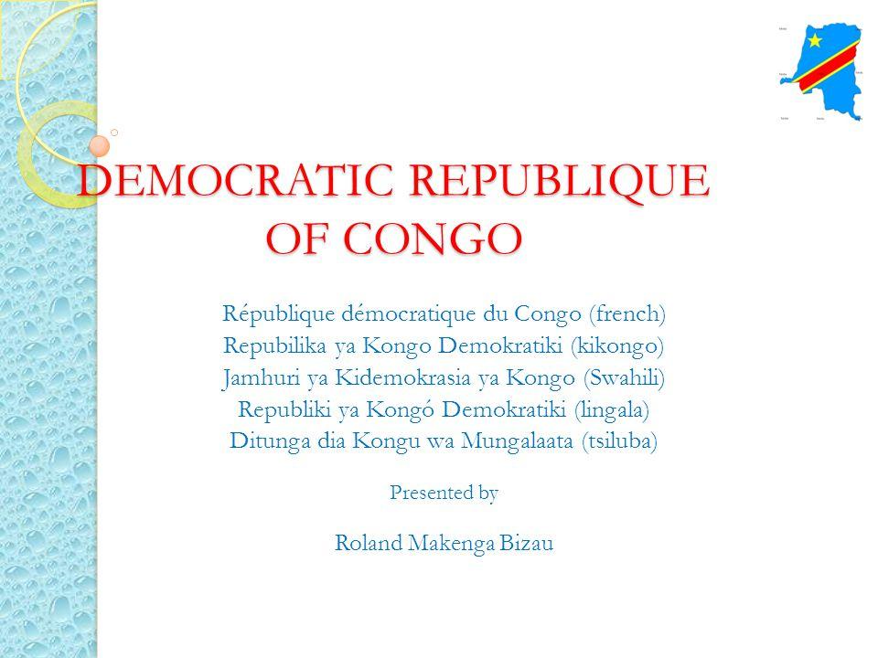 DEMOCRATIC REPUBLIQUE OF CONGO République démocratique du Congo (french) Repubilika ya Kongo Demokratiki (kikongo) Jamhuri ya Kidemokrasia ya Kongo (S