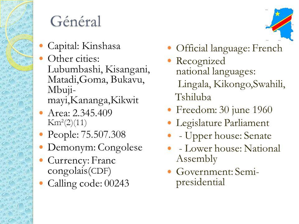 Général Capital: Kinshasa Other cities: Lubumbashi, Kisangani, Matadi,Goma, Bukavu, Mbuji- mayi,Kananga,Kikwit Area: 2.345.409 Km²(2)(11) People: 75.5