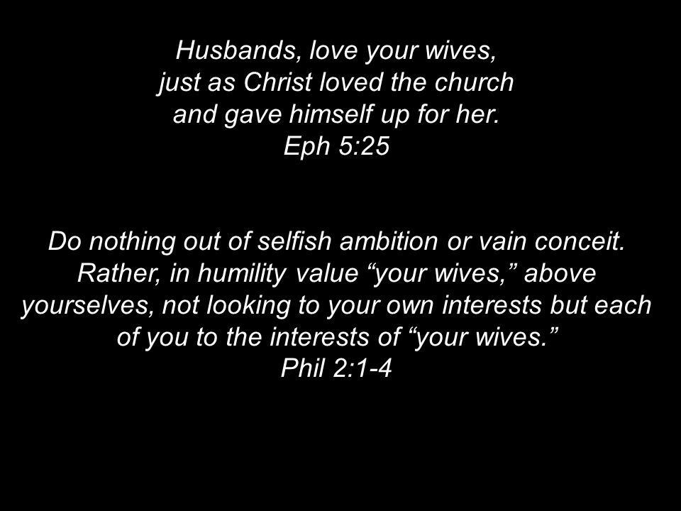 Husbands, love your wives, just as Christ loved the church and gave himself up for her.