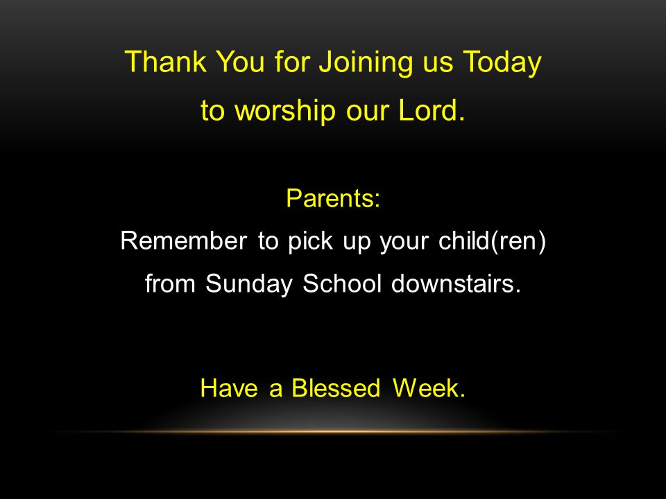 Thank You for Joining us Today to worship our Lord.