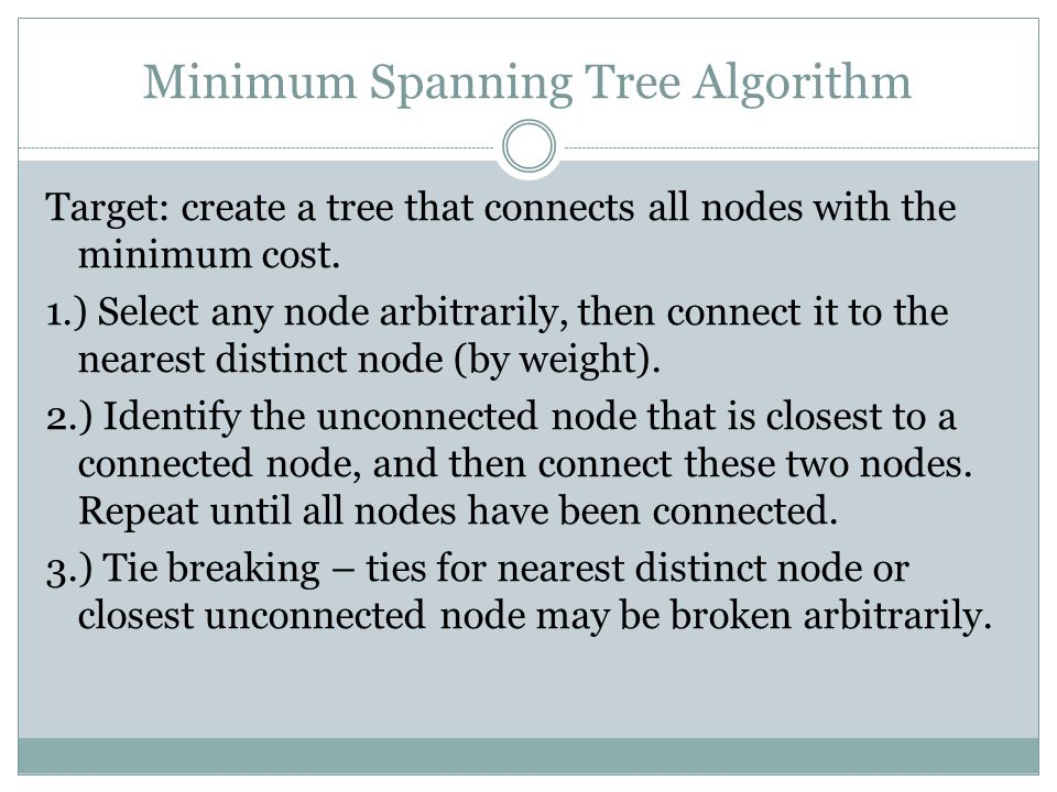 Minimum Spanning Tree Algorithm Target: create a tree that connects all nodes with the minimum cost.