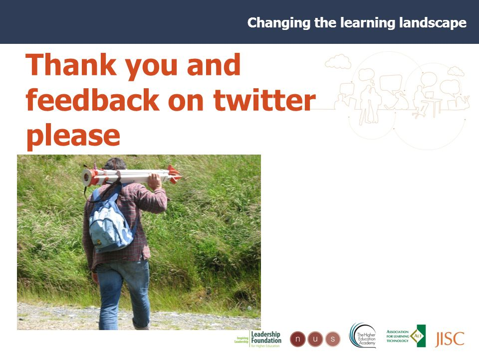 Changing the learning landscape Thank you and feedback on twitter please