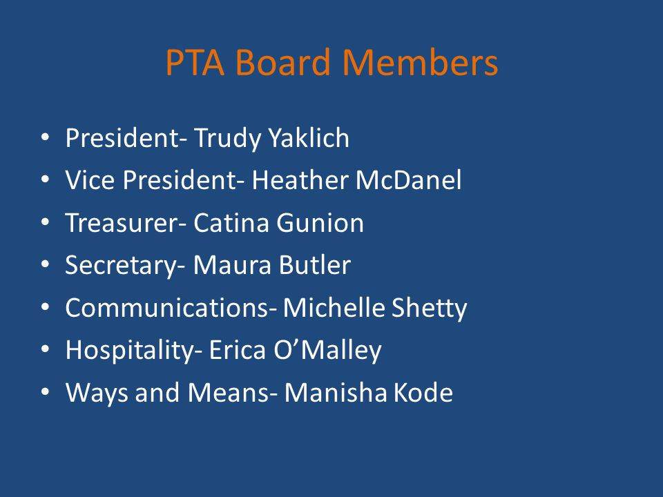 PTA Board Members President- Trudy Yaklich Vice President- Heather McDanel Treasurer- Catina Gunion Secretary- Maura Butler Communications- Michelle S
