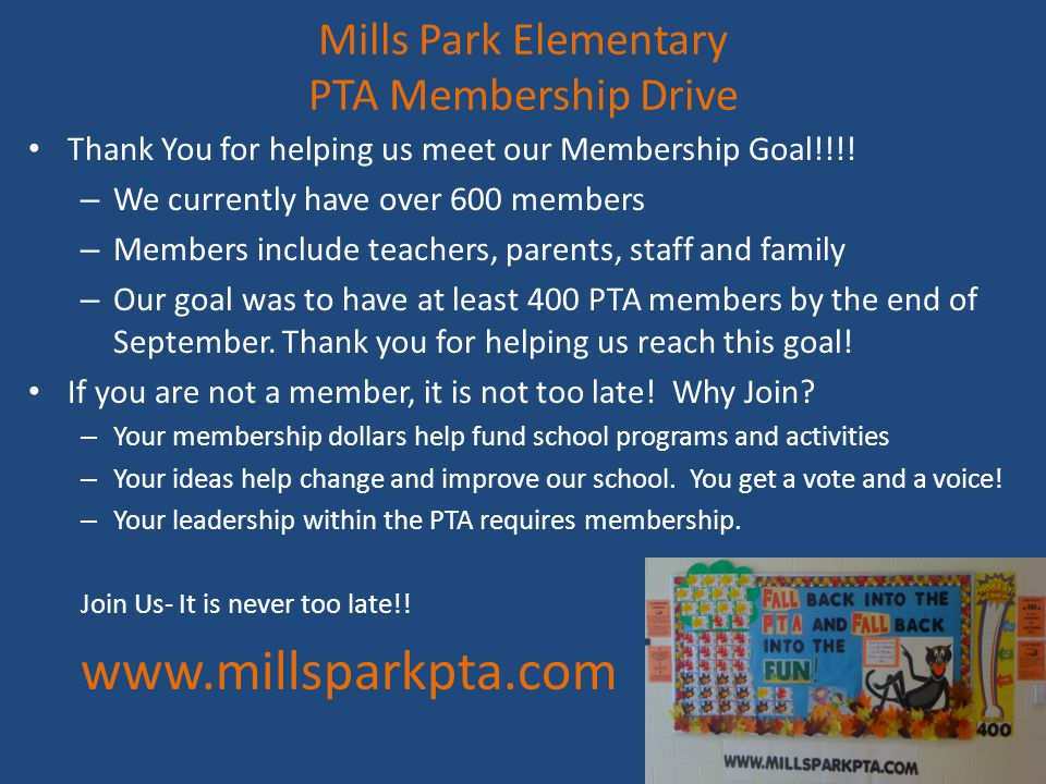 Mills Park Elementary PTA Membership Drive Thank You for helping us meet our Membership Goal!!!! – We currently have over 600 members – Members includ