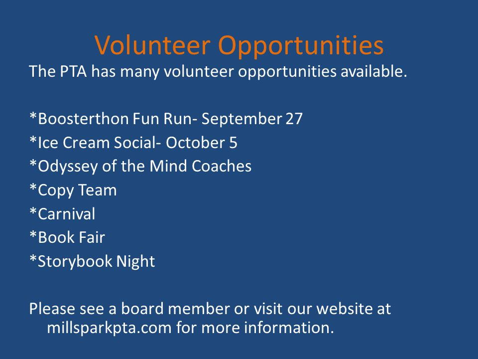 Volunteer Opportunities The PTA has many volunteer opportunities available. *Boosterthon Fun Run- September 27 *Ice Cream Social- October 5 *Odyssey o