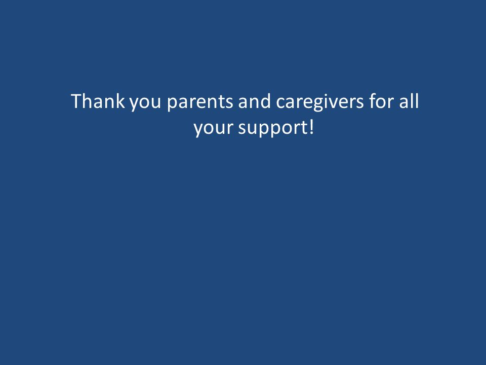 Thank you parents and caregivers for all your support!
