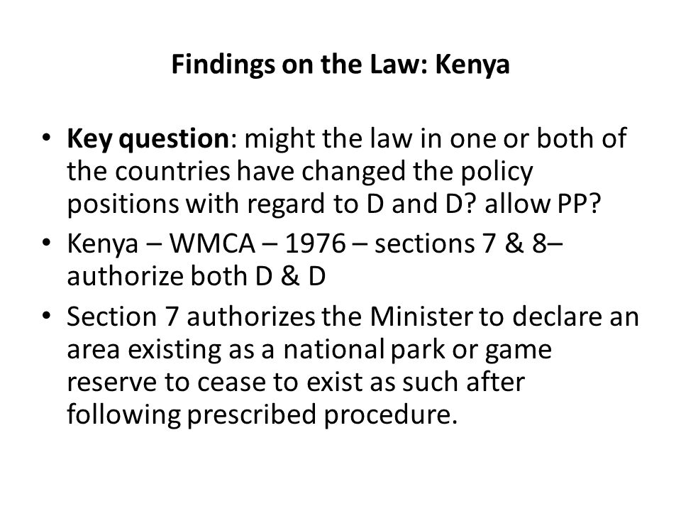 Findings on the Law: Kenya Key question: might the law in one or both of the countries have changed the policy positions with regard to D and D.