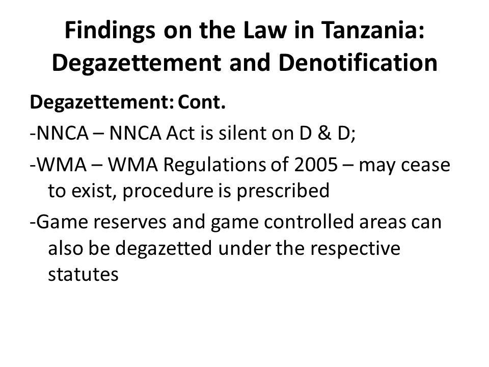 Findings on the Law in Tanzania: Degazettement and Denotification Degazettement: Cont.