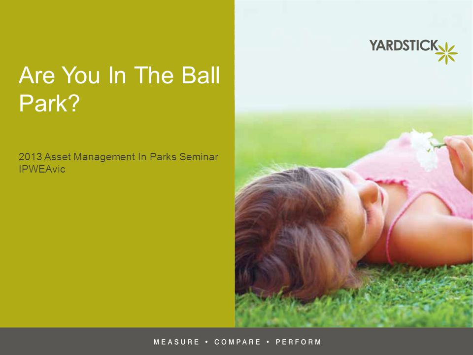 Are You In The Ball Park? 2013 Asset Management In Parks Seminar IPWEAvic