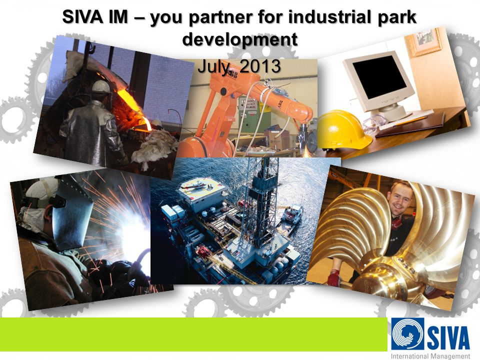 SIVA IM – you partner for industrial park development July, 2013