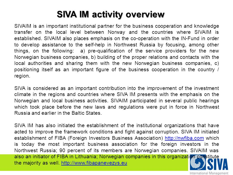 SIVA IM activity overview SIVAIM is an important institutional partner for the business cooperation and knowledge transfer on the local level between Norway and the countries where SIVAIM is established.