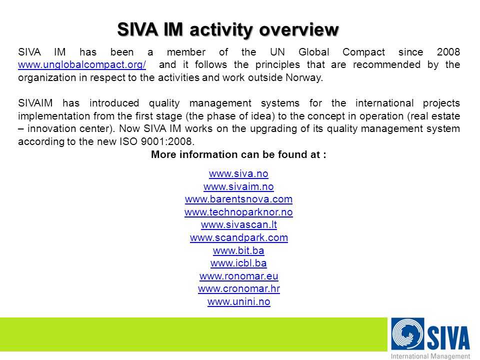SIVA IM activity overview SIVA IM has been a member of the UN Global Compact since 2008 www.unglobalcompact.org/ and it follows the principles that are recommended by the organization in respect to the activities and work outside Norway.