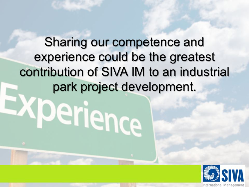 Sharing our competence and experience could be the greatest contribution of SIVA IM to an industrial park project development.