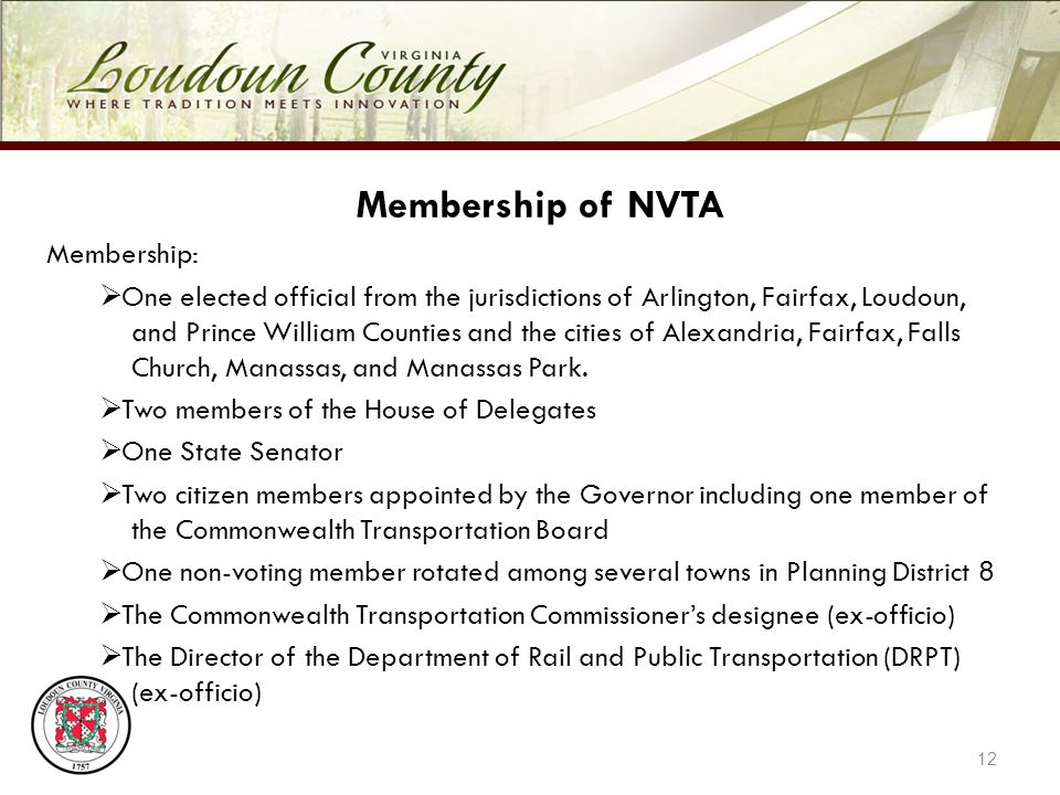 12 Membership of NVTA Membership: One elected official from the jurisdictions of Arlington, Fairfax, Loudoun, and Prince William Counties and the cities of Alexandria, Fairfax, Falls Church, Manassas, and Manassas Park.