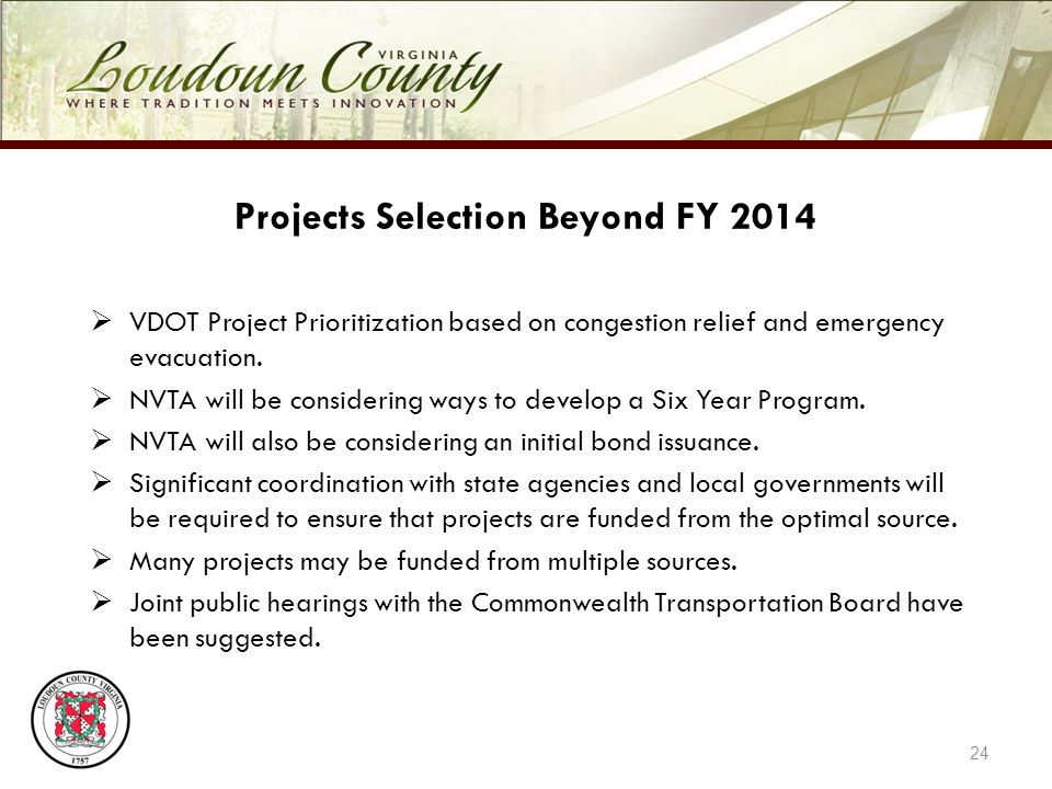 24 Projects Selection Beyond FY 2014 VDOT Project Prioritization based on congestion relief and emergency evacuation.