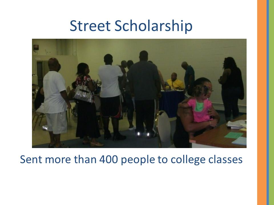 Street Scholarship Sent more than 400 people to college classes