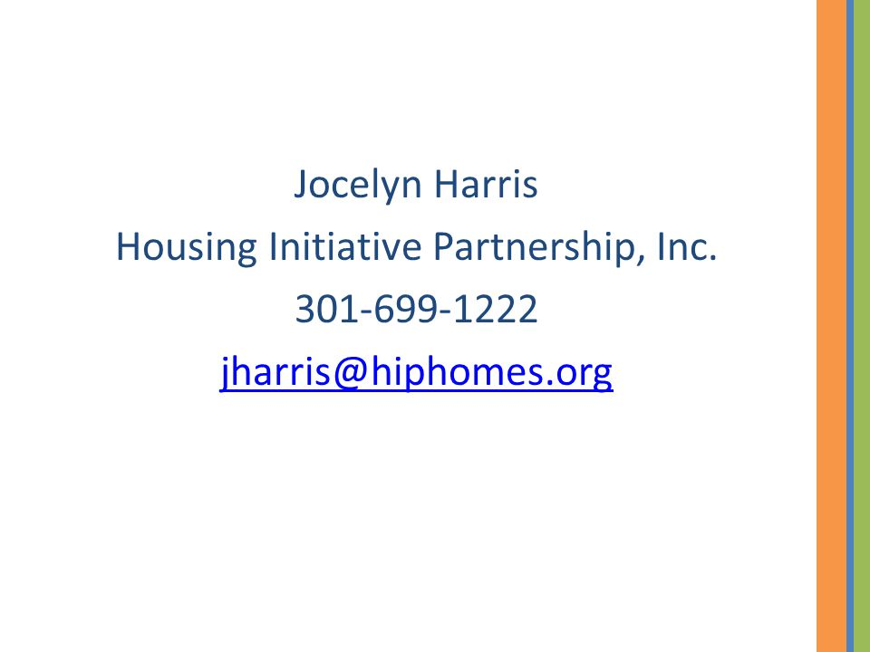 Jocelyn Harris Housing Initiative Partnership, Inc. 301-699-1222 jharris@hiphomes.org