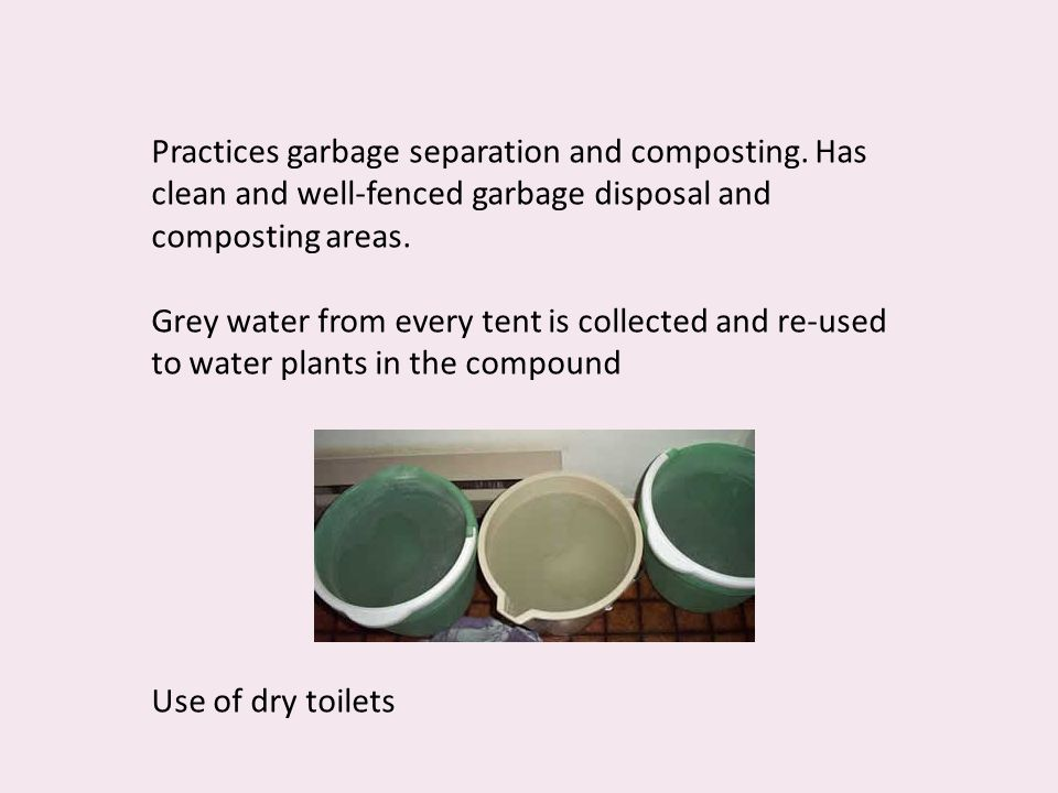 Practices garbage separation and composting. Has clean and well-fenced garbage disposal and composting areas. Grey water from every tent is collected