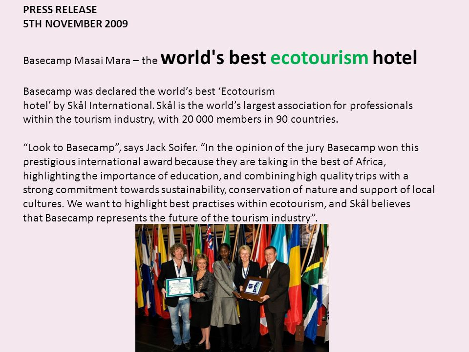 PRESS RELEASE 5TH NOVEMBER 2009 Basecamp Masai Mara – the world's best ecotourism hotel Basecamp was declared the worlds best Ecotourism hotel by Skål