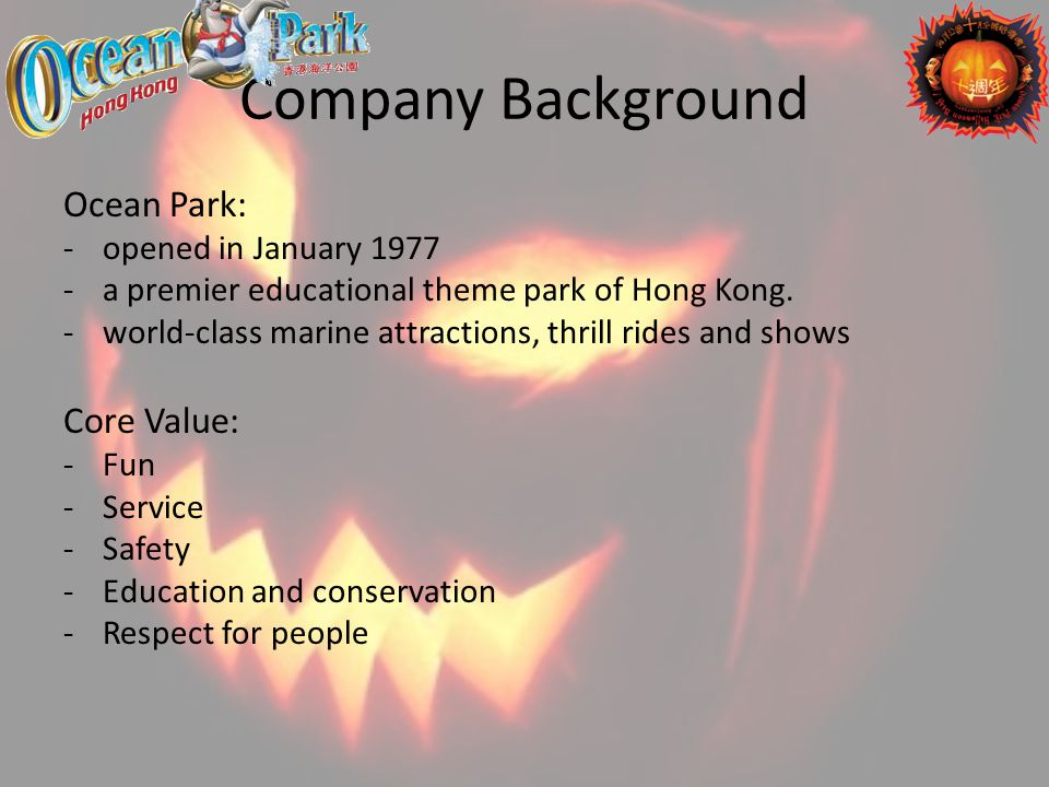 Company Background Ocean Park: -opened in January 1977 -a premier educational theme park of Hong Kong. -world-class marine attractions, thrill rides a