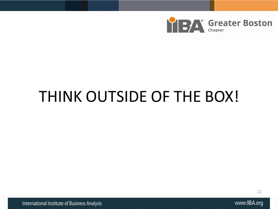 THINK OUTSIDE OF THE BOX! 22