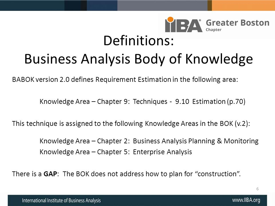 Definitions: Business Analysis Body of Knowledge BABOK version 2.0 defines Requirement Estimation in the following area: Knowledge Area – Chapter 9: T