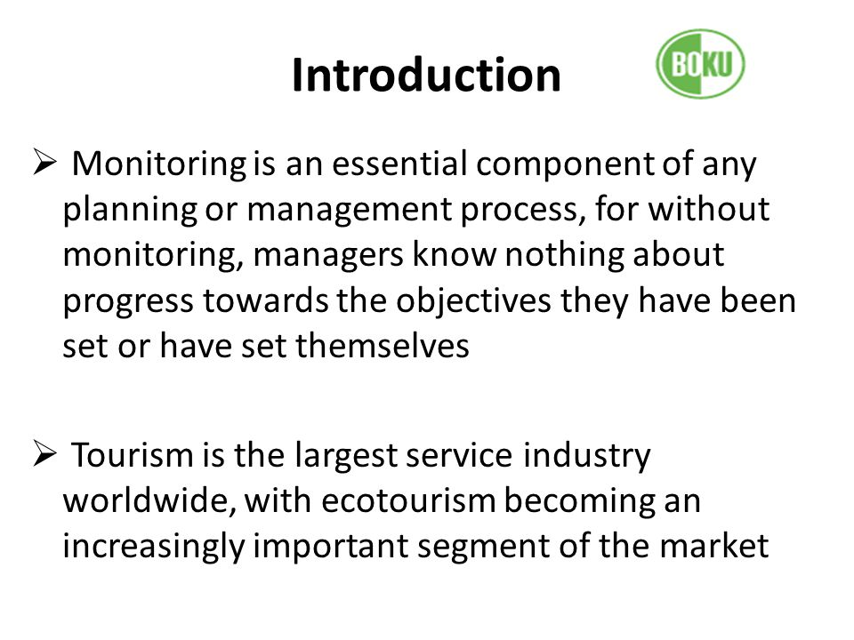 Introduction Monitoring is an essential component of any planning or management process, for without monitoring, managers know nothing about progress