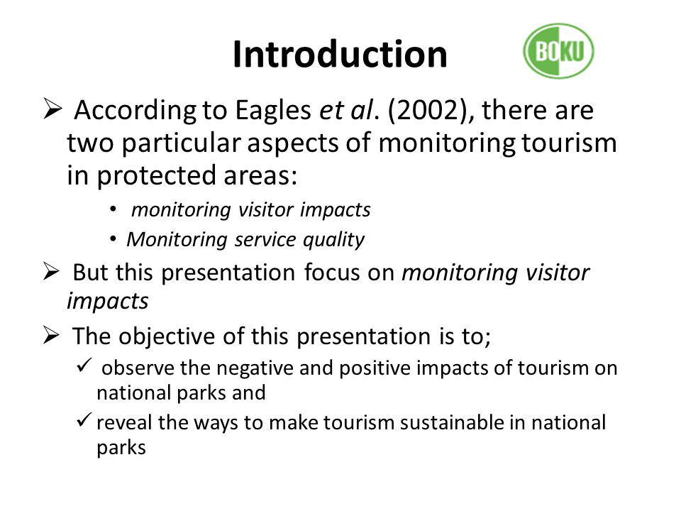 Introduction According to Eagles et al. (2002), there are two particular aspects of monitoring tourism in protected areas: monitoring visitor impacts