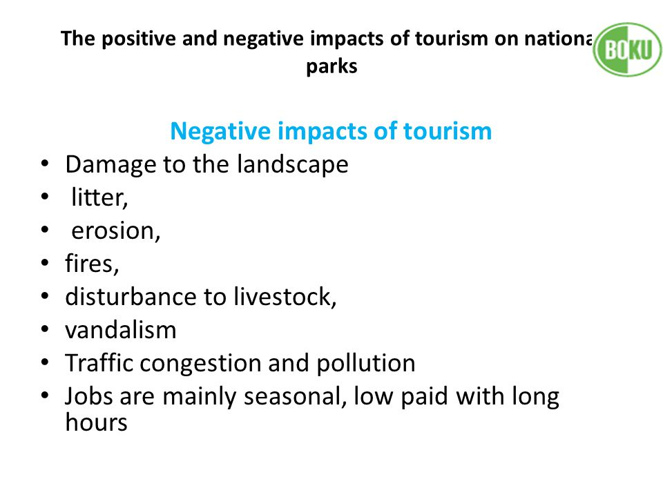 The positive and negative impacts of tourism on national parks Negative impacts of tourism Damage to the landscape litter, erosion, fires, disturbance