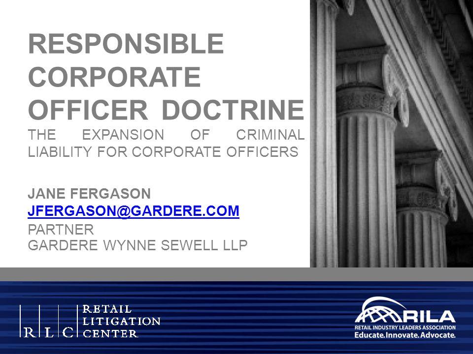 JANE FERGASON JFERGASON@GARDERE.COM JFERGASON@GARDERE.COM PARTNER GARDERE WYNNE SEWELL LLP RESPONSIBLE CORPORATE OFFICER DOCTRINE THE EXPANSION OF CRI