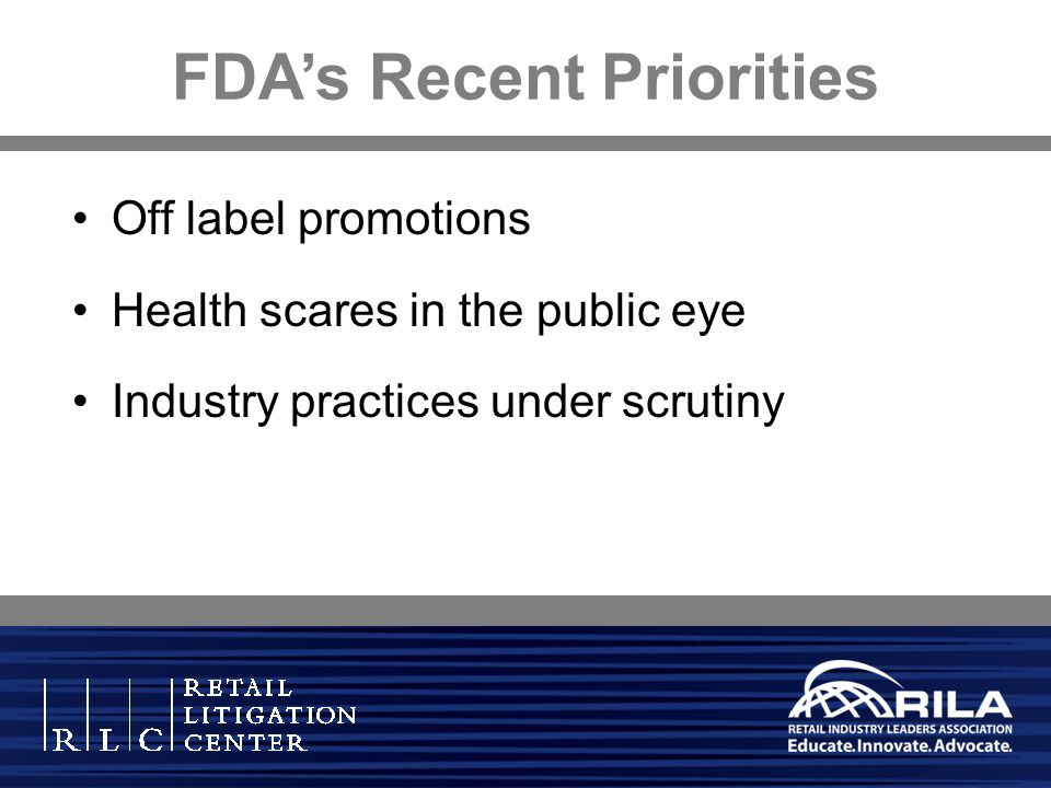 FDAs Recent Priorities Off label promotions Health scares in the public eye Industry practices under scrutiny