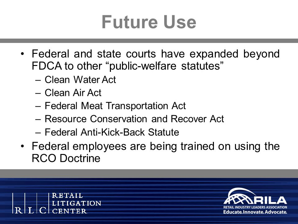 Future Use Federal and state courts have expanded beyond FDCA to other public-welfare statutes –Clean Water Act –Clean Air Act –Federal Meat Transport
