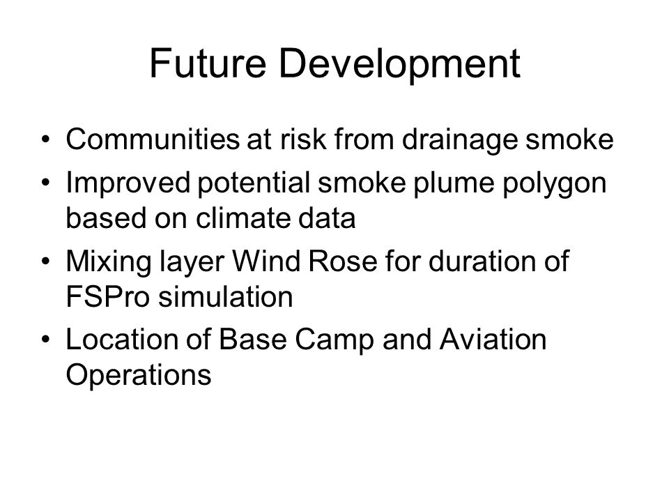 Future Development Communities at risk from drainage smoke Improved potential smoke plume polygon based on climate data Mixing layer Wind Rose for duration of FSPro simulation Location of Base Camp and Aviation Operations
