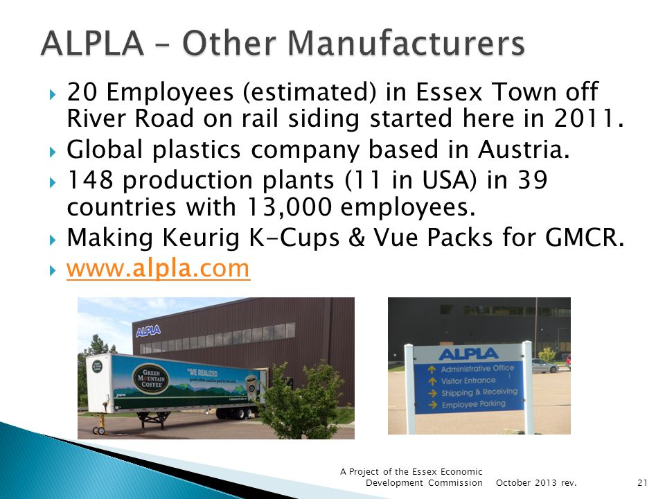 20 Employees (estimated) in Essex Town off River Road on rail siding started here in 2011. Global plastics company based in Austria. 148 production pl
