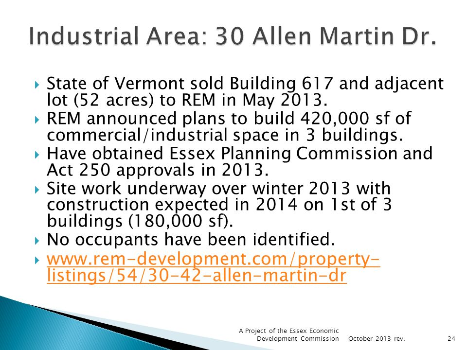 State of Vermont sold Building 617 and adjacent lot (52 acres) to REM in May 2013. REM announced plans to build 420,000 sf of commercial/industrial sp