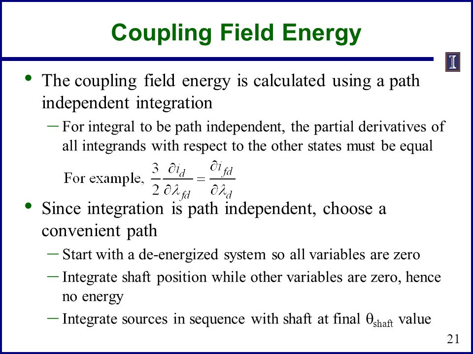 Coupling Field Energy The coupling field energy is calculated using a path independent integration – For integral to be path independent, the partial