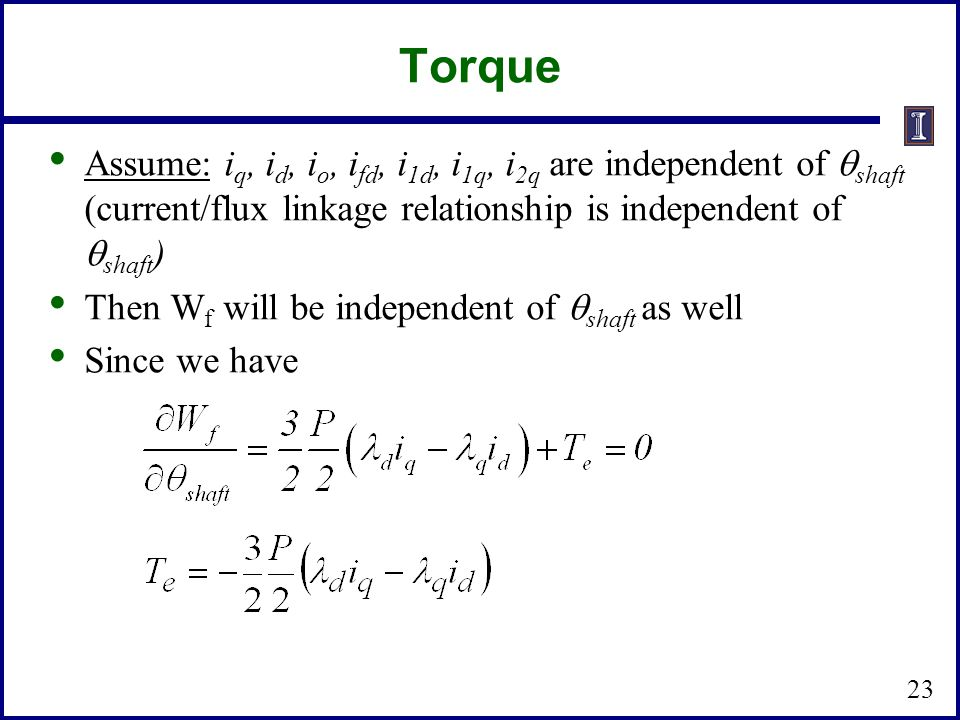 Torque 23 Assume: i q, i d, i o, i fd, i 1d, i 1q, i 2q are independent of shaft (current/flux linkage relationship is independent of shaft ) Then W f