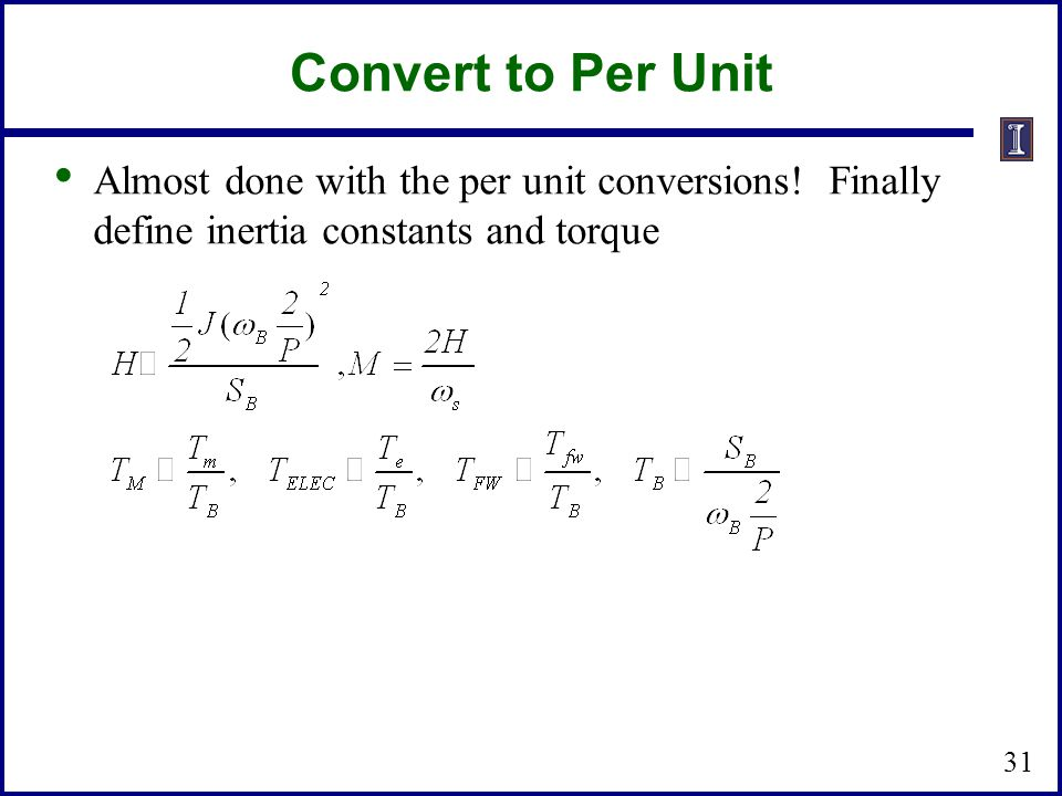 Convert to Per Unit Almost done with the per unit conversions! Finally define inertia constants and torque 31
