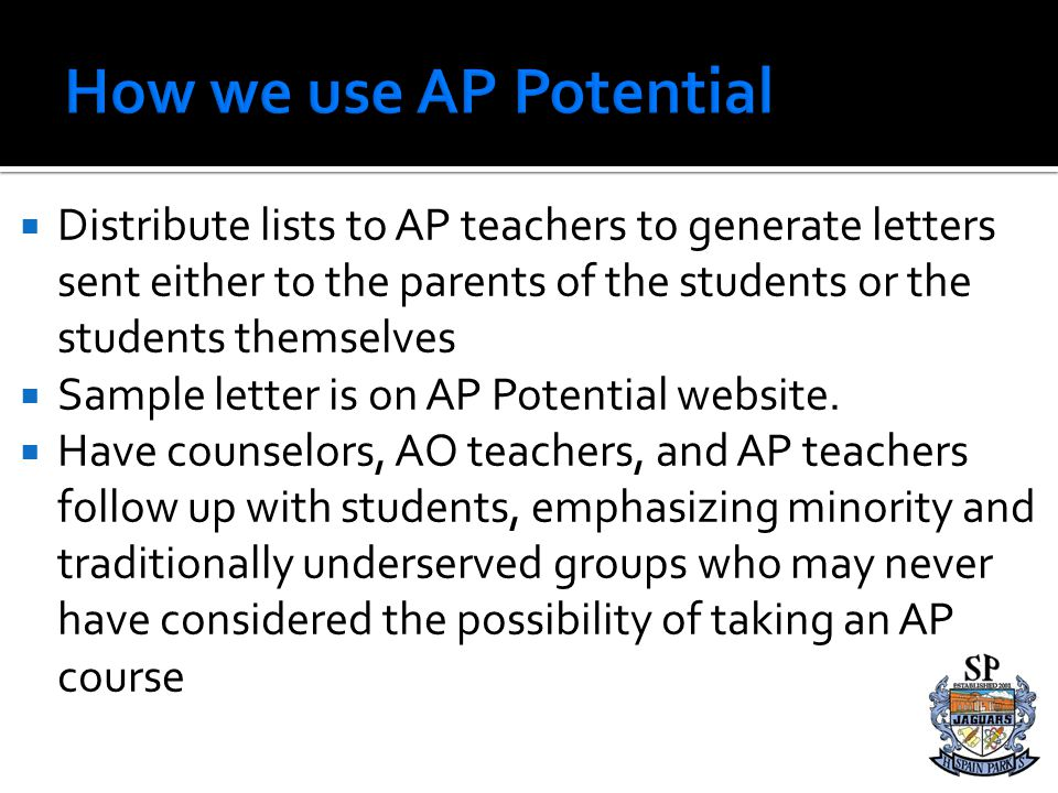 Distribute lists to AP teachers to generate letters sent either to the parents of the students or the students themselves Sample letter is on AP Poten