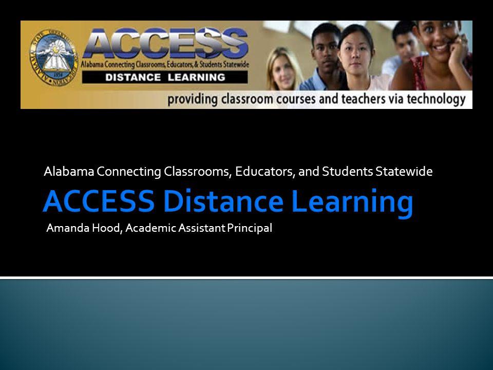 Alabama Connecting Classrooms, Educators, and Students Statewide Amanda Hood, Academic Assistant Principal
