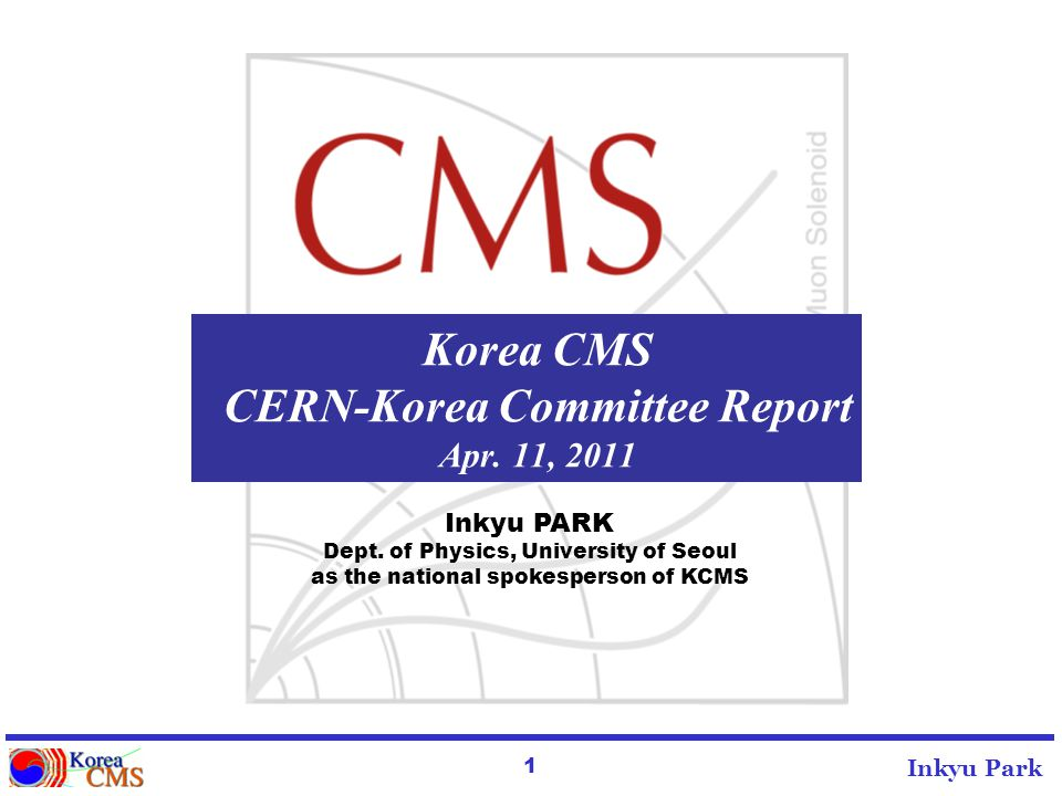 1 Inkyu Park Korea CMS CERN-Korea Committee Report Apr.