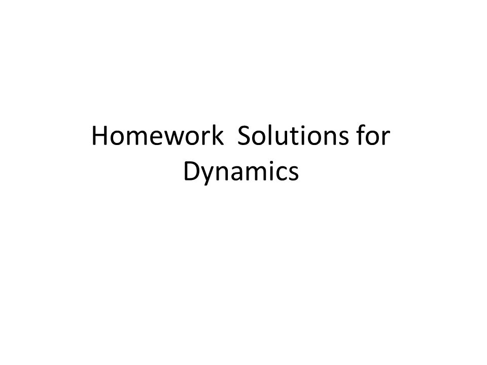 Homework Solutions for Dynamics