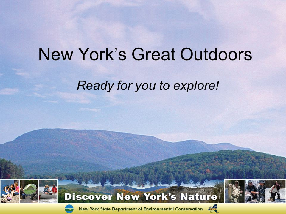 Ready for you to explore! New Yorks Great Outdoors