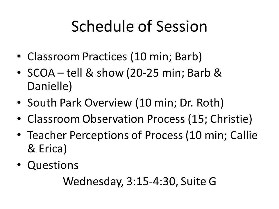 Schedule of Session Classroom Practices (10 min; Barb) SCOA – tell & show (20-25 min; Barb & Danielle) South Park Overview (10 min; Dr.