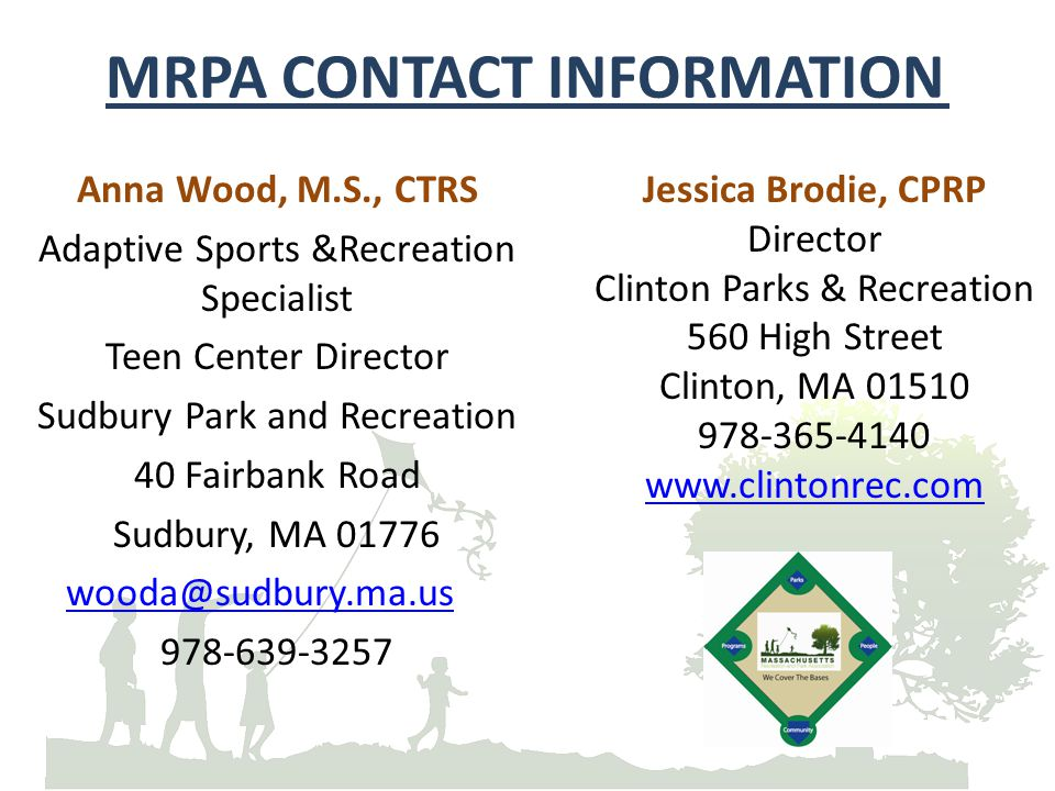 MRPA CONTACT INFORMATION Anna Wood, M.S., CTRS Adaptive Sports &Recreation Specialist Teen Center Director Sudbury Park and Recreation 40 Fairbank Roa