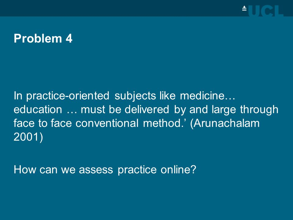 Problem 4 In practice-oriented subjects like medicine… education … must be delivered by and large through face to face conventional method.