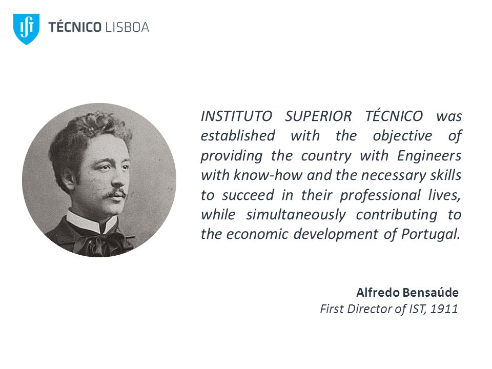 INSTITUTO SUPERIOR TÉCNICO was established with the objective of providing the country with Engineers with know-how and the necessary skills to succee