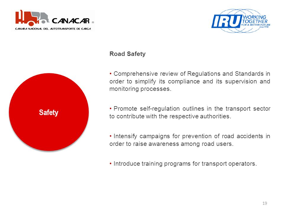 19 Safety Road Safety Comprehensive review of Regulations and Standards in order to simplify its compliance and its supervision and monitoring processes.