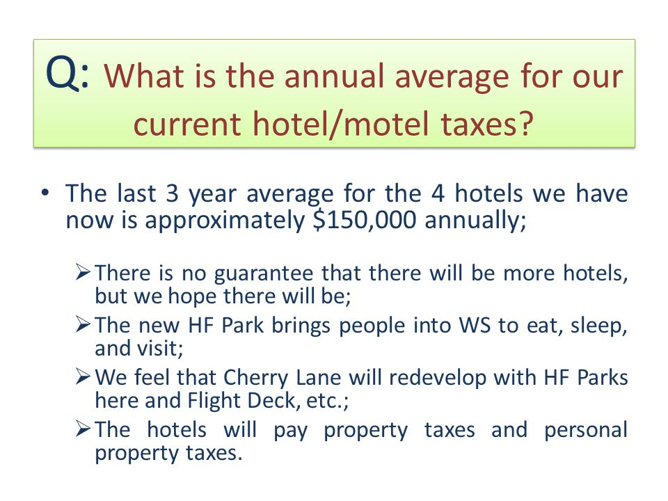Q: What is the annual average for our current hotel/motel taxes.